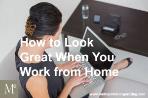 From Sloppy to Stylish: How to Look Great When You Work from Home