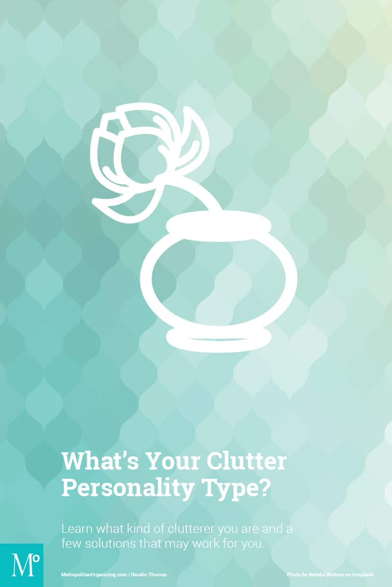 d380563d37f33 What s Your Clutter Personality Type  - Metropolitan Organizing®