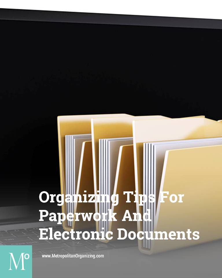 Organizing Tips for Paperwork and Electronic Documents | Metropolitan Organizing ®, LLC