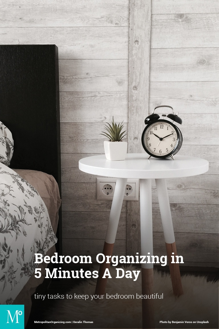 Bedroom Organization: 5 Minutes A Day - Metropolitan Organizing®