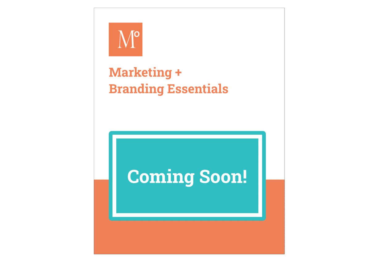 Marketing + Branding Essentials - Coming Soon